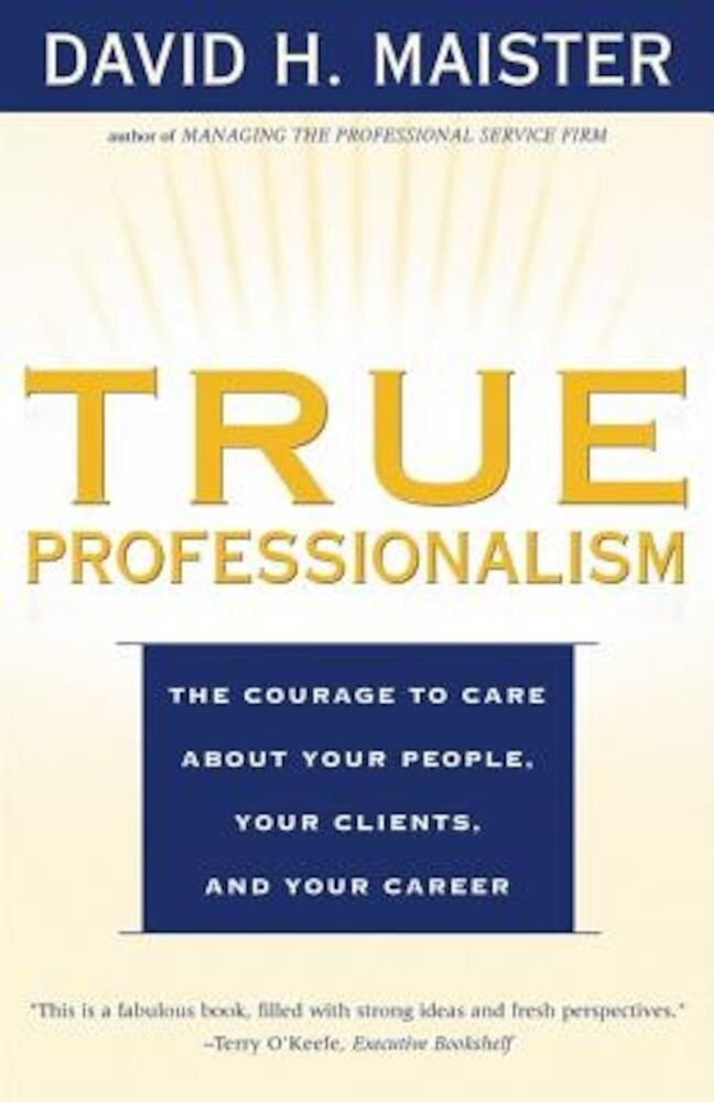 Imagine indisponibila pentru True Professionalism: The Courage to Care about Your People, Your Clients, and Your Career, Paperback