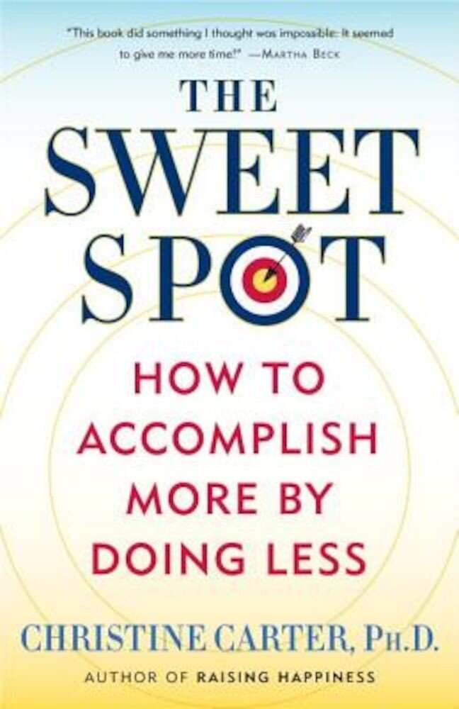Imagine indisponibila pentru The Sweet Spot: How to Accomplish More by Doing Less, Paperback