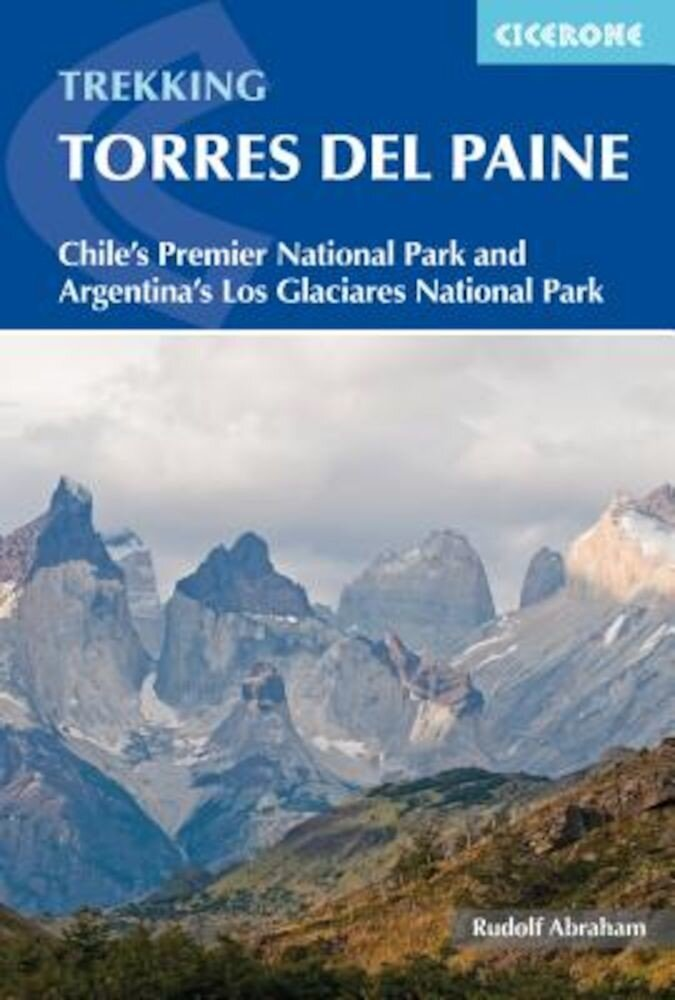 Trekking Torres del Paine: Chiles Premier National Park and Argentinas Los Glaciares National Park Paperback