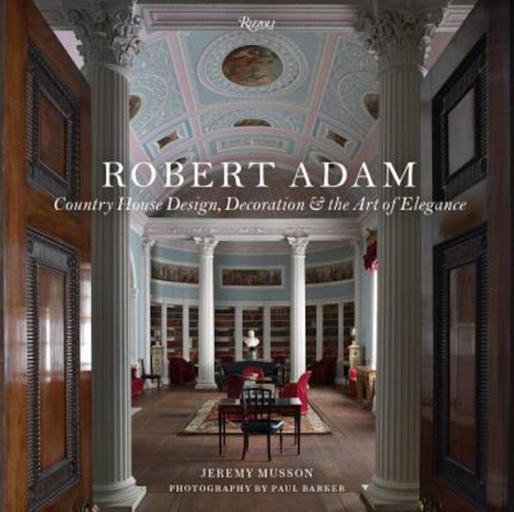 Robert Adam: Country House Design  Decoration and The Art Of Elegance  Hardcover