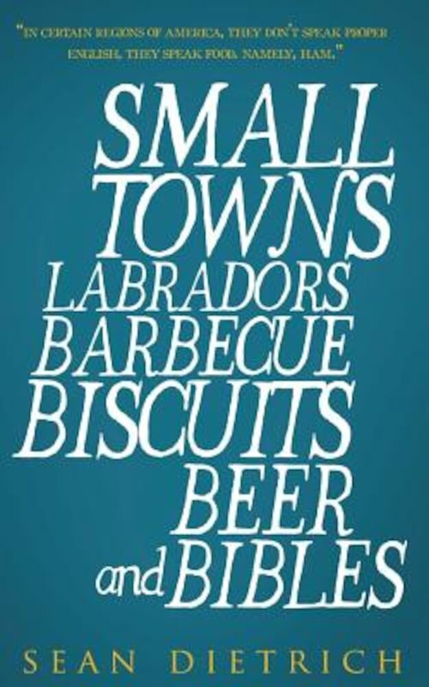 Small Towns Labradors Barbecue Biscuits Beer and Bibles, Paperback