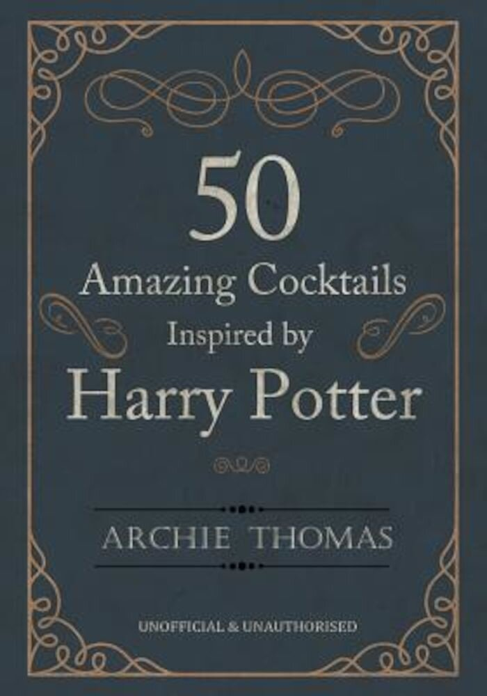50 Amazing Cocktails Inspired by Harry Potter, Paperback