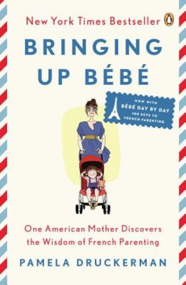 Bringing Up Bebe: One American Mother Discovers the Wisdom of French Parenting (Now with Bebe Day by Day: 100 Keys to French Parenting) Paperback