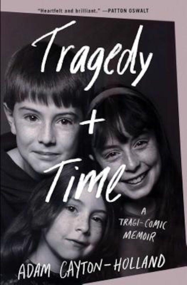 Tragedy Plus Time: A Tragi-comic Memoir  Hardcover