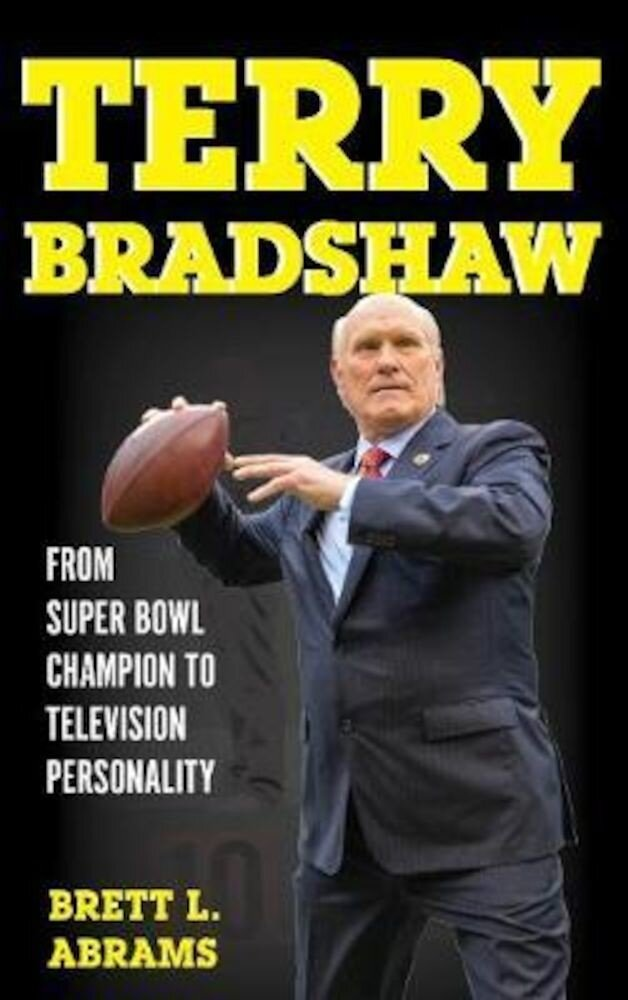 Terry Bradshaw: From Super Bowl Champion to Television Personality, Hardcover