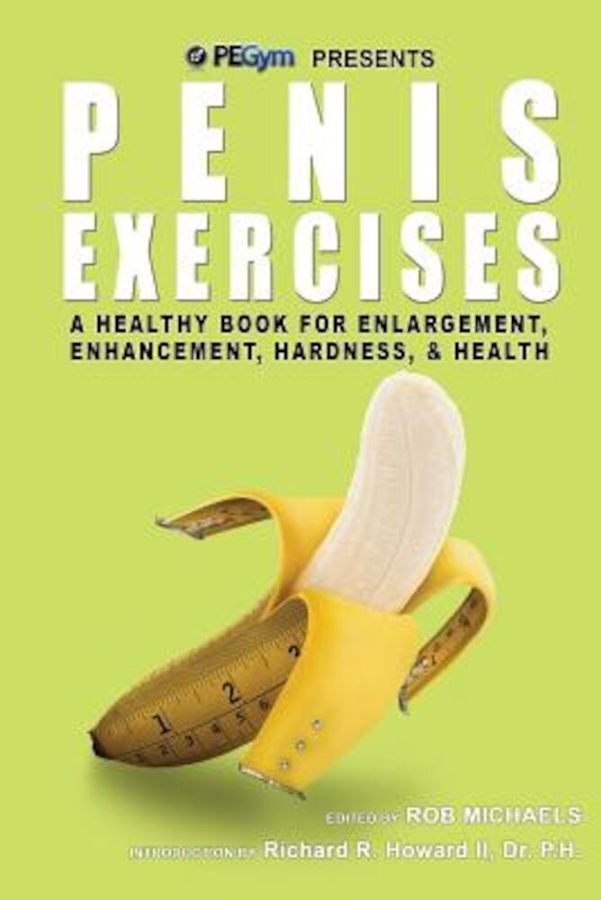 Penis Exercises: A Healthy Book For Enlargement  Enhancement  Hardness  and Health  Paperback