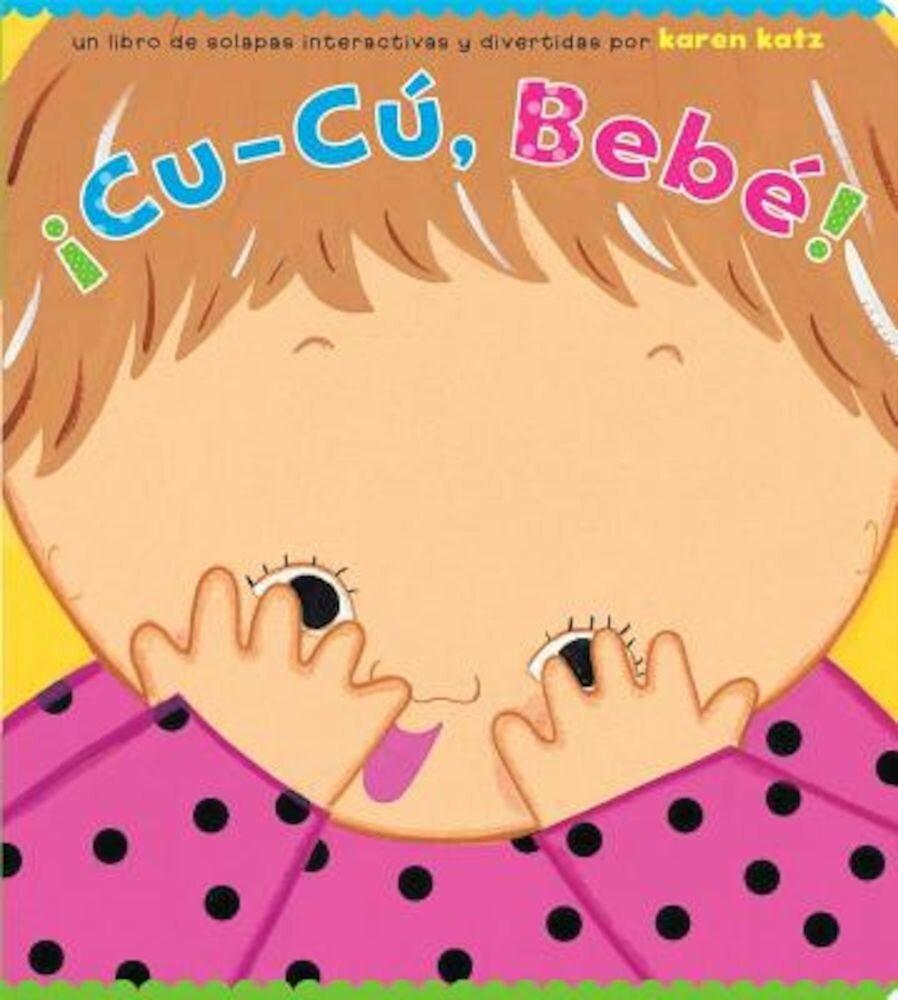 Cu-Cu Bebe! = Peek-A-Baby! Hardcover