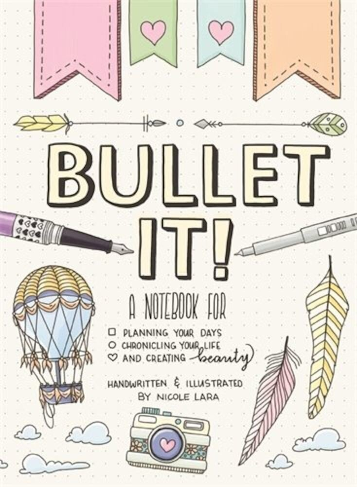 Bullet It!: A Notebook for Planning Your Days, Chronicling Your Life, and Creating Beauty, Paperback