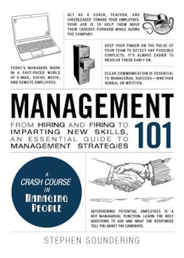 Management 101: From Hiring and Firing to Imparting New Skills, an Essential Guide to Management Strategies, Hardcover