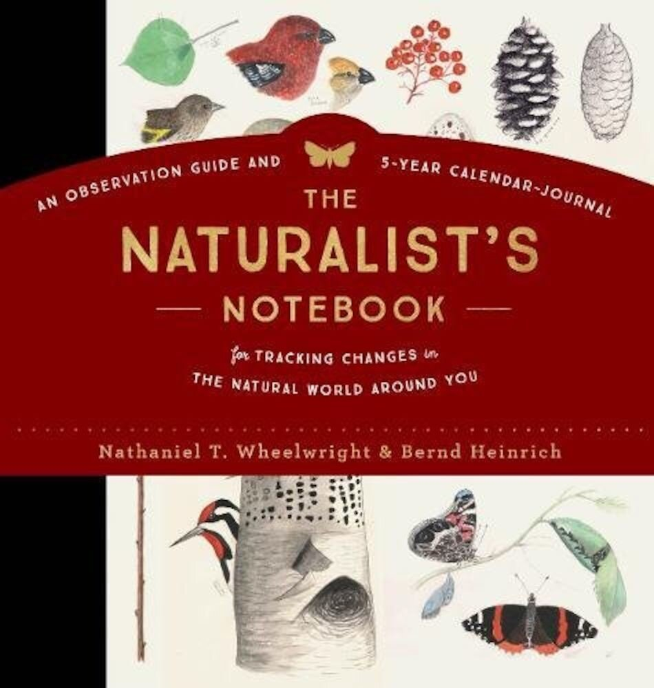The Naturalists Notebook: An Observation Guide and 5-Year Calendar-Journal for Tracking Changes in the Natural World Around You, Hardcover