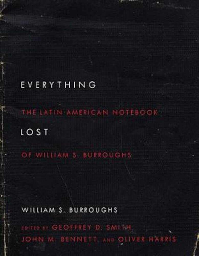 Everything Lost: The Latin American Notebook of William S. Burroughs, Revised Edition, Paperback