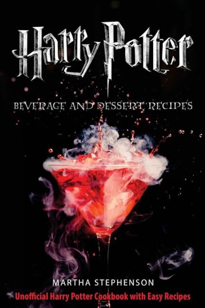 Harry Potter Beverage and Dessert Recipes: Unofficial Harry Potter Cookbook with Easy Recipes, Paperback