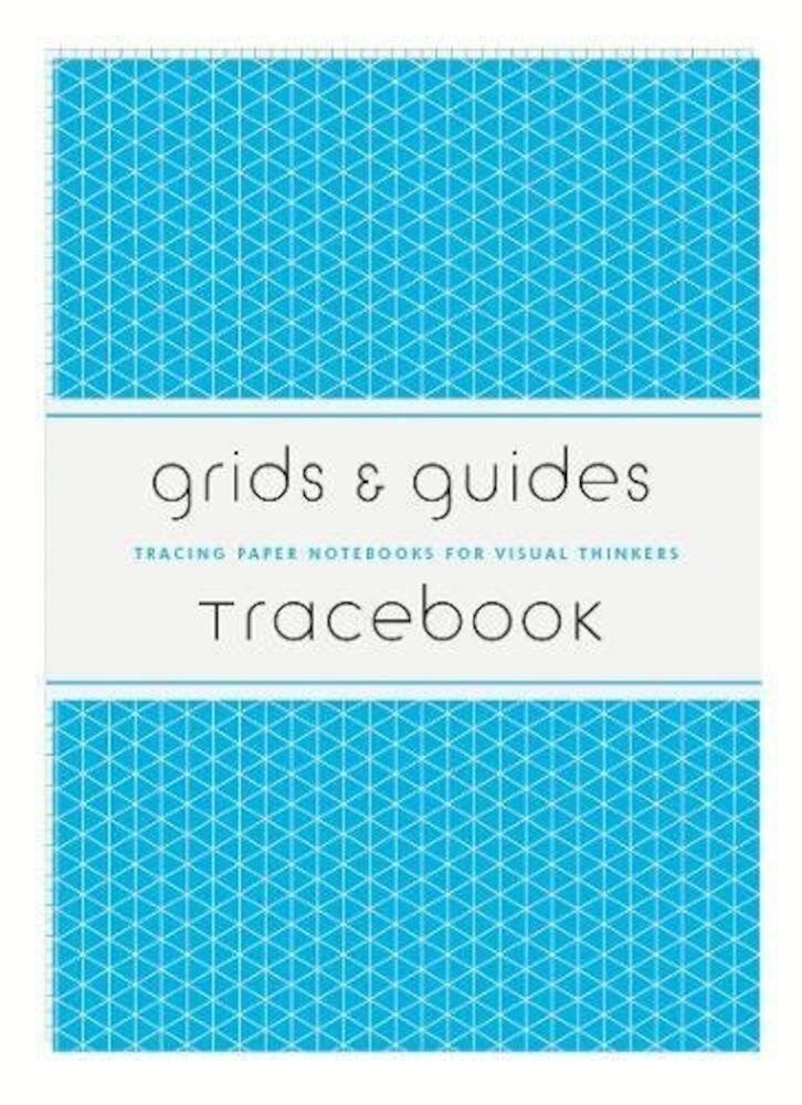 Grids & Guides Tracebook: Tracing Paper Notebooks for Visual Thinkers, Paperback