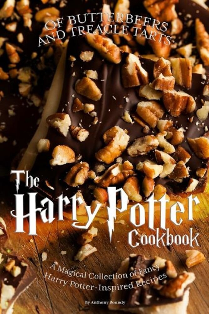 Of Butterbeers and Treacle Tarts: The Harry Potter Cookbook: A Magical Collection of Fancy Harry Potter-Inspired Recipes, Paperback