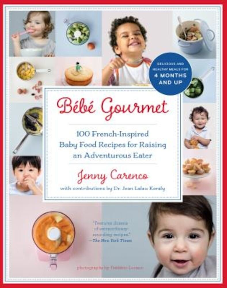 Bebe Gourmet: 100 French-Inspired Baby Food Recipes for Raising an Adventurous Eater Paperback