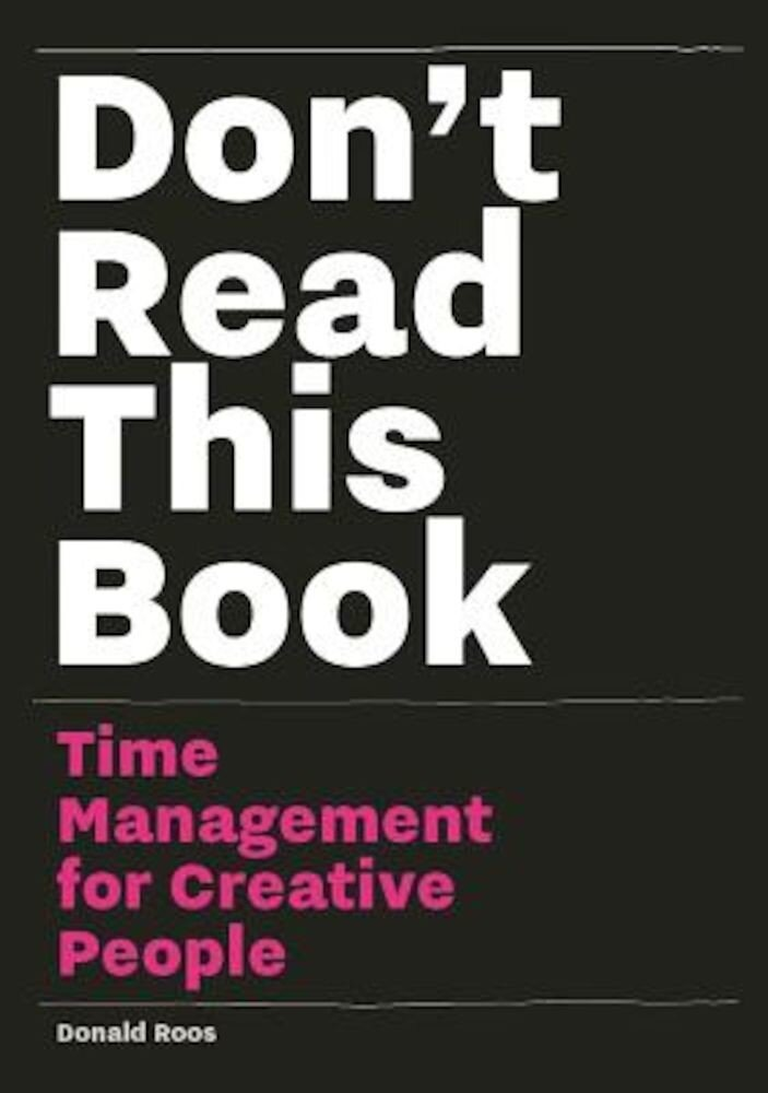 Dont Read This Book: Time Management for Creative People, Paperback