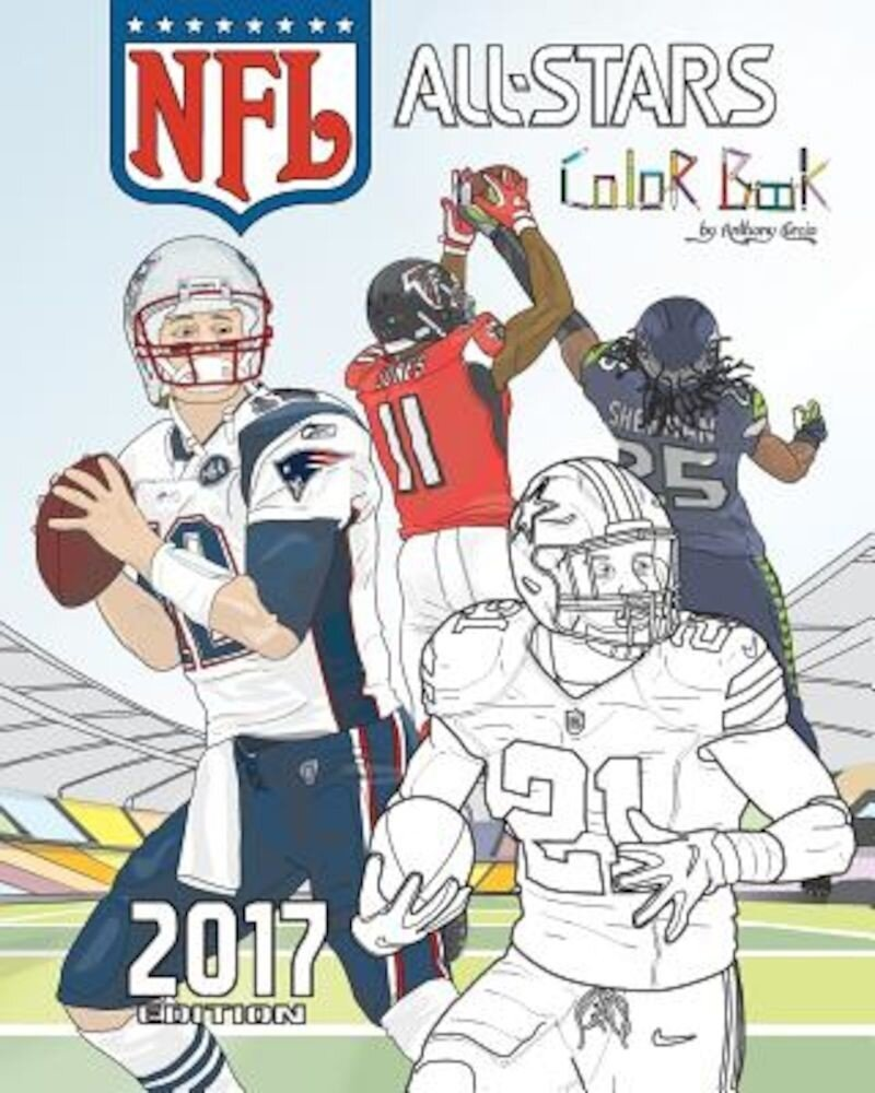 NFL All Stars 2017: Coloring and Activity Book for Adults and Kids: Feat. Ezekiel Elliott, Tom Brady, Julio Jones, Aaron Rodgers, Russell, Paperback