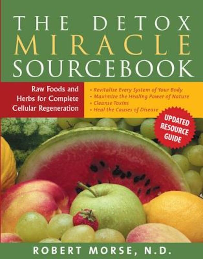 The Detox Miracle Sourcebook: Raw Foods and Herbs for Complete Cellular Regeneration, Paperback