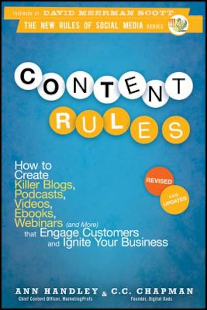 Content Rules: How to Create Killer Blogs, Podcasts, Videos, eBooks, Webinars (and More) That Engage Customers and Ignite Your Busine, Paperback