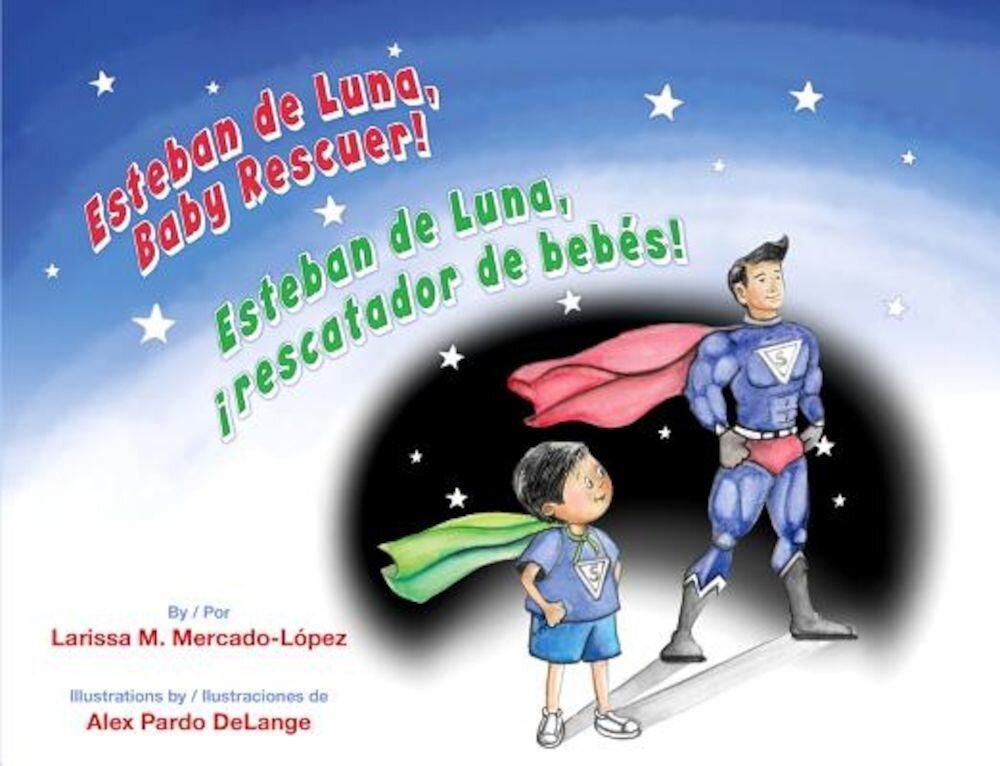 Esteban de Luna Baby Rescuer / Esteban de Luna Rescatador de Bebes! Hardcover