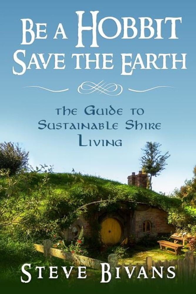 Be a Hobbit, Save the Earth: : The Guide to Sustainable Shire Living, Paperback