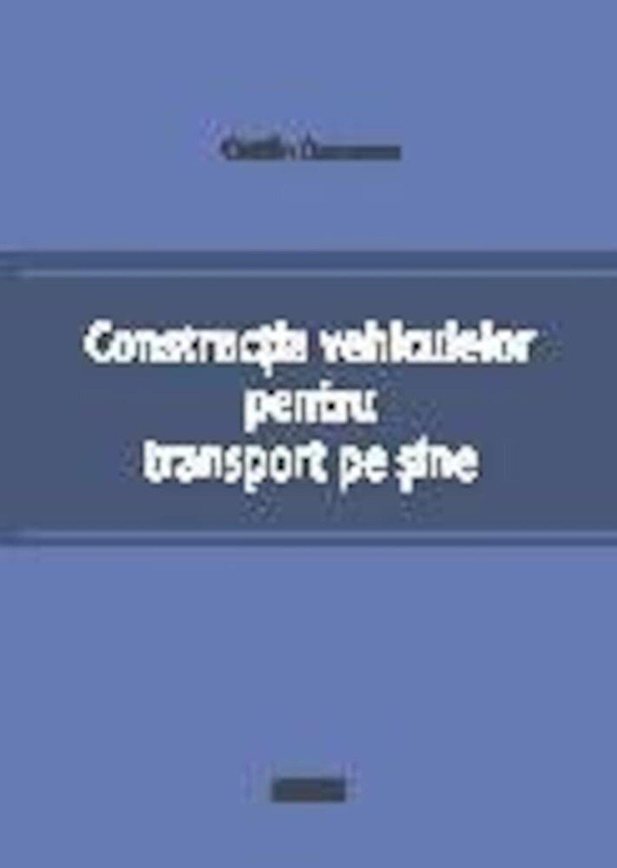 Constructia vehiculelor pentru transport pe sine