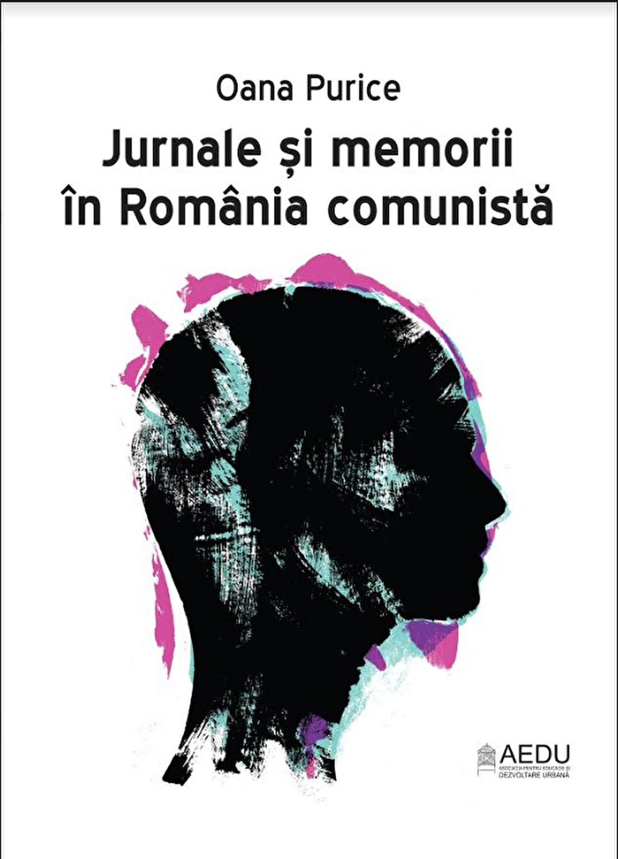 Jurnale si memorii in Romania comunista - Oana Purice - elefant.ro