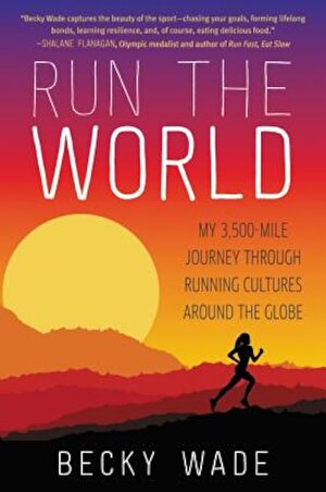 Run the World: My 3,500-Mile Journey Through Running Cultures Around the Globe, Paperback