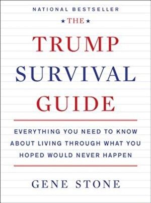 The Trump Survival Guide: Everything You Need to Know about Living Through What You Hoped Would Never Happen, Paperback