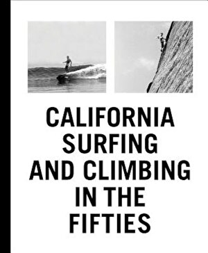 California Surfing and Climbing in the Fifties, Hardcover