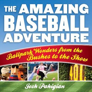 The Amazing Baseball Adventure: Ballpark Wonders from the Bushes to the Show, Paperback