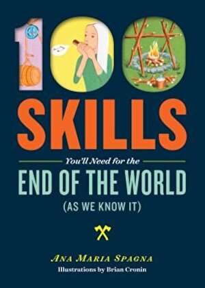 100 Skills You'll Need for the End of the World (as We Know It), Paperback