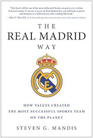 The Real Madrid Way: How Values Created the Most Successful Sports Team on the Planet, Paperback