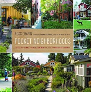 Pocket Neighborhoods: Creating Small-Scale Community in a Large-Scale World, Hardcover