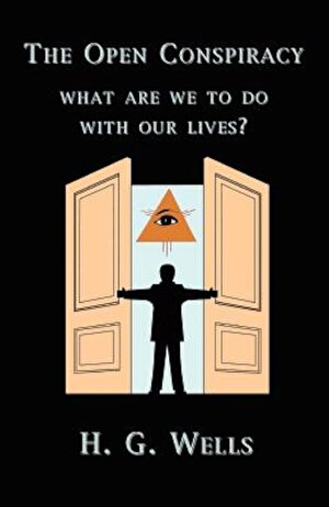 The Open Conspiracy: What Are We to Do with Our Lives?, Paperback