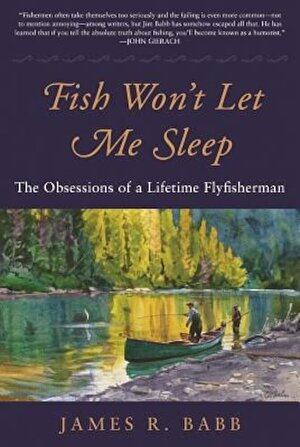 Fish Won't Let Me Sleep: The Obsessions of a Lifetime Flyfisherman, Hardcover