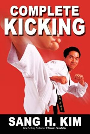 Complete Kicking: The Ultimate Guide to Kicks for Martial Arts Self-Defense & Combat Sports, Paperback