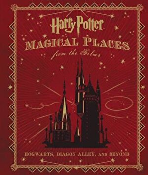 Harry Potter: Magical Places from the Films: Hogwarts, Diagon Alley, and Beyond, Hardcover
