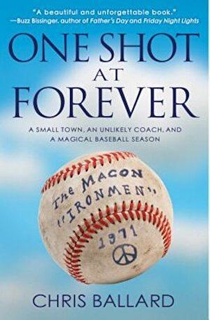 One Shot at Forever: A Small Town, an Unlikely Coach, and a Magical Baseball Season, Paperback