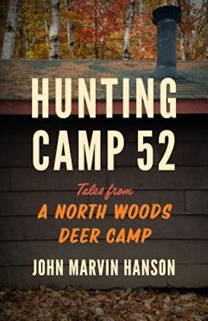 Hunting Camp 52: Tales from a North Woods Deer Camp, Paperback