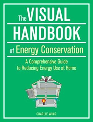 The Visual Handbook of Energy Conservation: A Comprehensive Guide to Reducing Energy Use at Home, Paperback