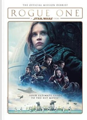 Rogue One: A Star Wars Story - The Official Mission Debrief, Hardcover