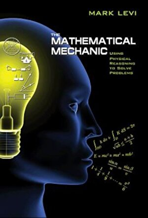 The Mathematical Mechanic: Using Physical Reasoning to Solve Problems, Paperback