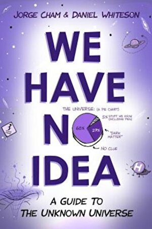 We Have No Idea: A Guide to the Unknown Universe, Hardcover