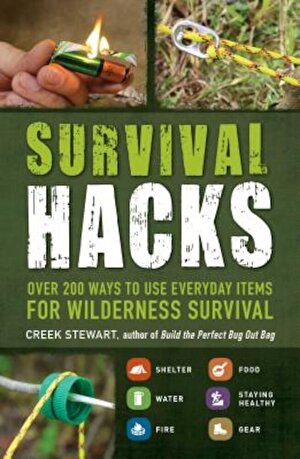 Survival Hacks: Over 200 Ways to Use Everyday Items for Wilderness Survival, Paperback