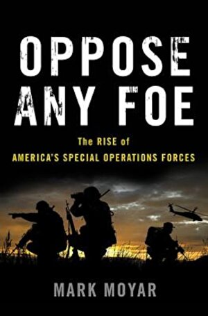 Oppose Any Foe: The Rise of America's Special Operations Forces, Hardcover