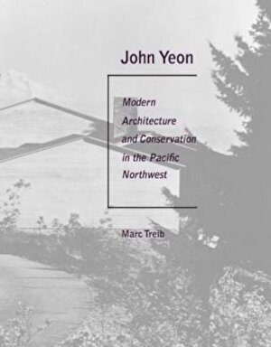 John Yeon: Modern Architecture and Conservation in the Pacific Northwest, Hardcover