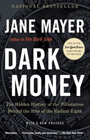 Dark Money: The Hidden History of the Billionaires Behind the Rise of the Radical Right, Paperback