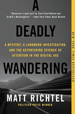 A Deadly Wandering: A Mystery, a Landmark Investigation, and the Astonishing Science of Attention in the Digital Age, Paperback