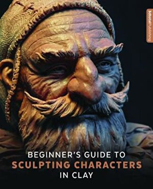 Beginner's Guide to Sculpting Characters in Clay, Paperback
